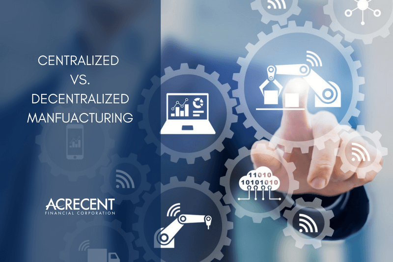 Pros and Cons of Centralized and Decentralized Manufacturing